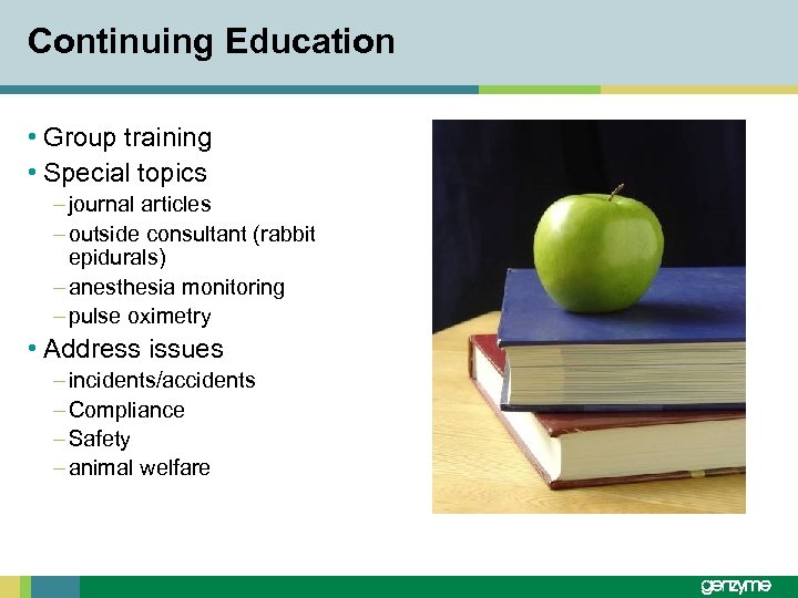 Continuing Education • Group training • Special topics – journal articles – outside consultant