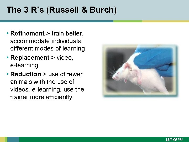 The 3 R's (Russell & Burch) • Refinement > train better, accommodate individuals different