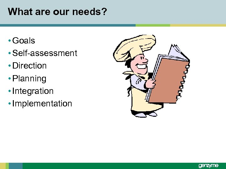 What are our needs? • Goals • Self-assessment • Direction • Planning • Integration