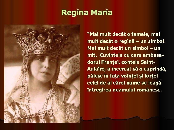 """Regina Maria """"Mai mult decât o femeie, mai mult decât o regină – un"""