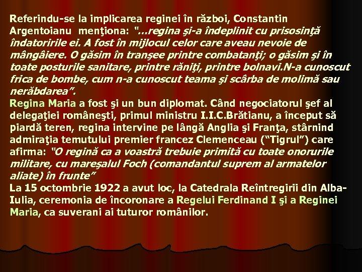 """Referindu-se la implicarea reginei în război, Constantin Argentoianu menţiona: """"…regina şi-a îndeplinit cu prisosinţă"""