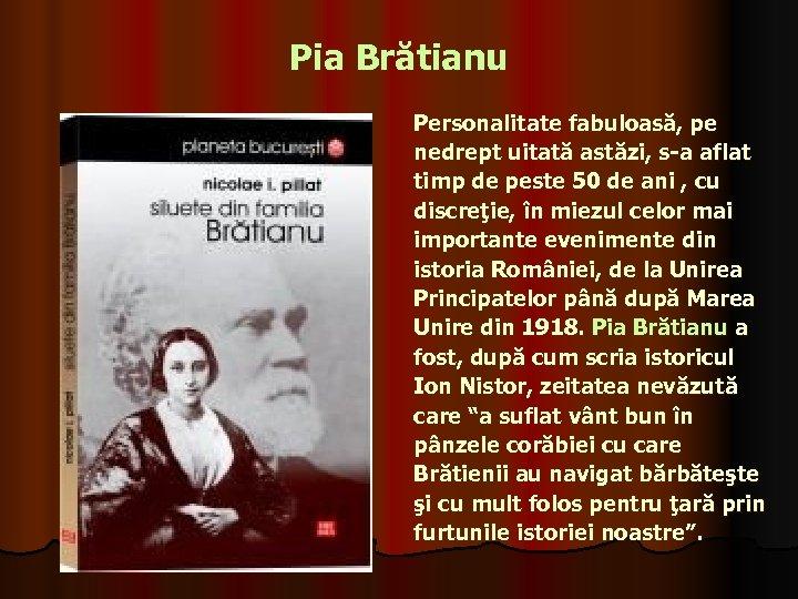 Pia Brătianu Personalitate fabuloasă, pe nedrept uitată astăzi, s-a aflat timp de peste 50