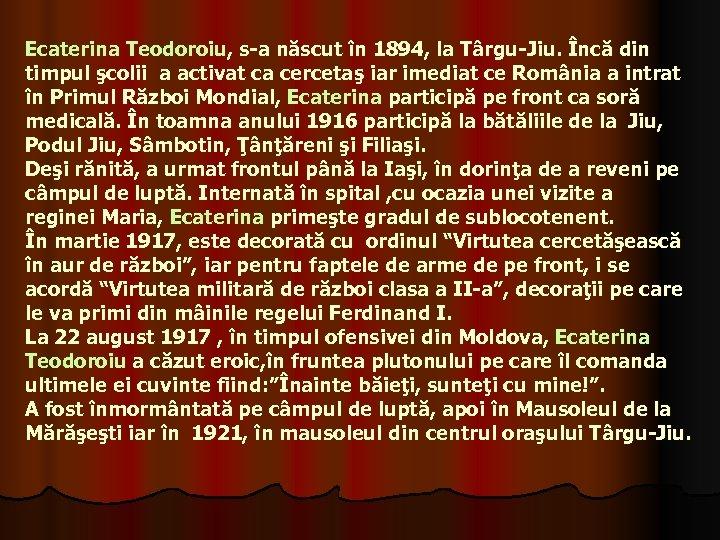 Ecaterina Teodoroiu, s-a născut în 1894, la Târgu-Jiu. Încă din timpul şcolii a activat