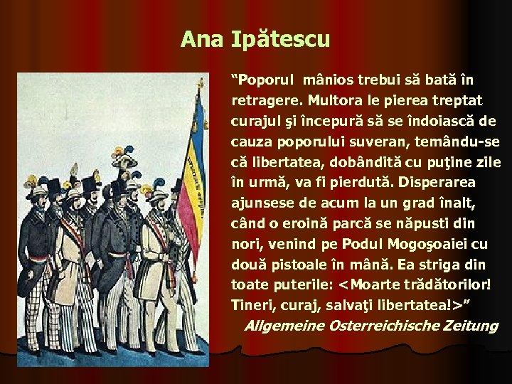 """Ana Ipătescu """"Poporul mânios trebui să bată în retragere. Multora le pierea treptat curajul"""