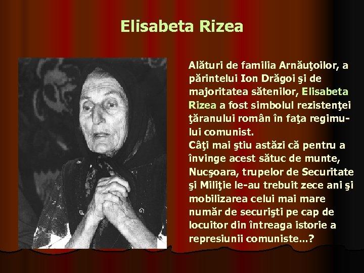 Elisabeta Rizea Alături de familia Arnăuţoilor, a părintelui Ion Drăgoi şi de majoritatea sătenilor,