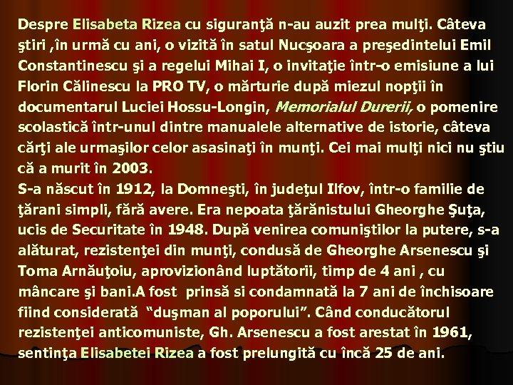 Despre Elisabeta Rizea cu siguranţă n-au auzit prea mulţi. Câteva ştiri , în urmă