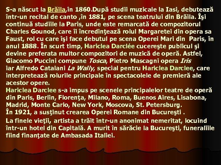 S-a născut la Brăila, în 1860. După studii muzicale la Iasi, debutează într-un recital