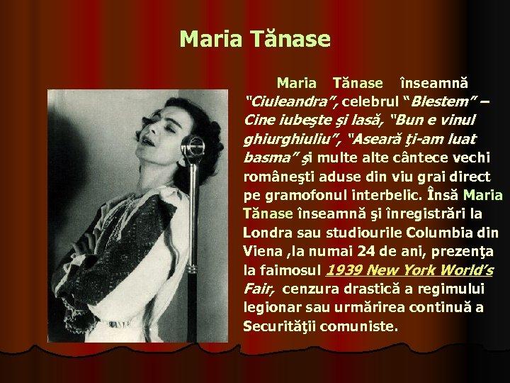 """Maria Tănase Maria Tănase înseamnă """"Ciuleandra"""", celebrul """"Blestem"""" – Cine iubeşte şi lasă, """"Bun"""