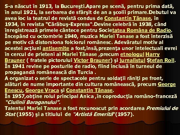 S-a născut în 1913, la Bucureşti. Apare pe scenă, pentru prima dată, în anul