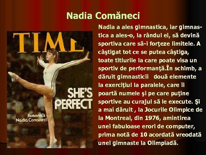 Nadia Comăneci Nadia a ales gimnastica, iar gimnastica a ales-o, la rândul ei, să