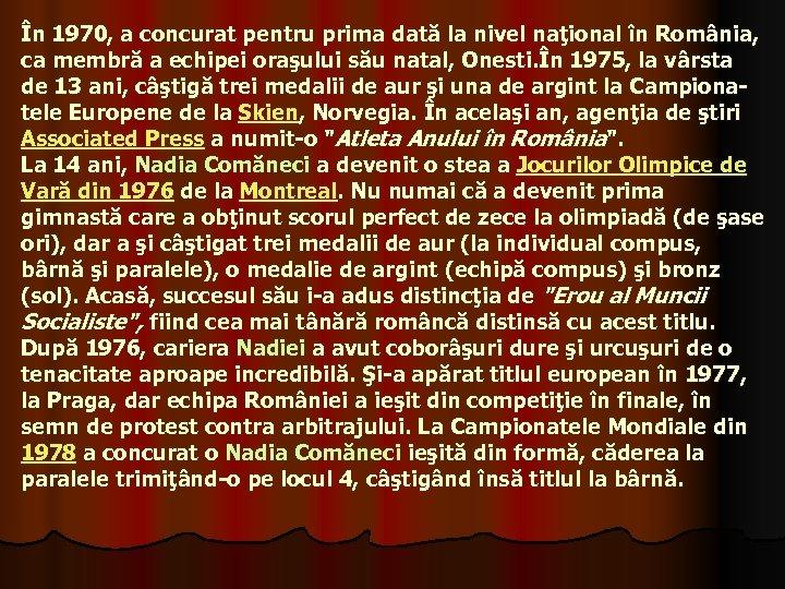 În 1970, a concurat pentru prima dată la nivel naţional în România, ca membră