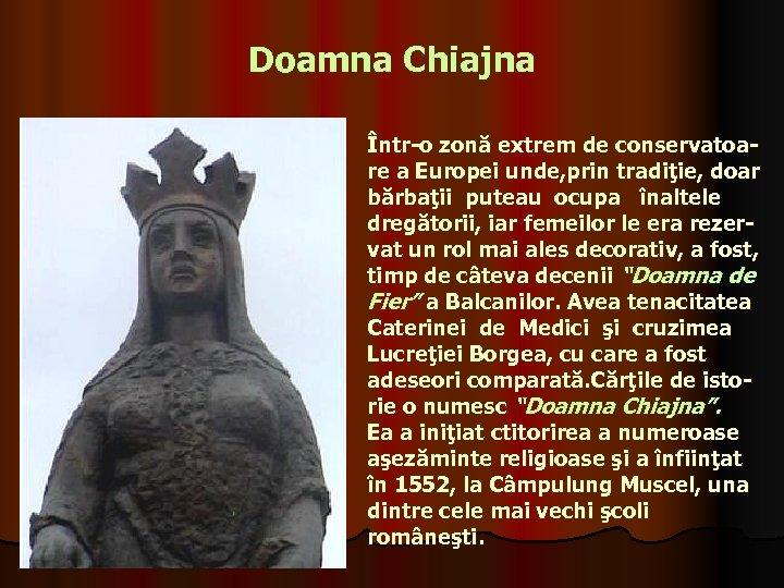 Doamna Chiajna Într-o zonă extrem de conservatoare a Europei unde, prin tradiţie, doar bărbaţii