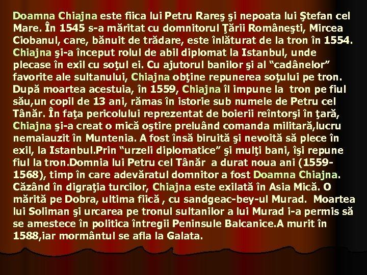 Doamna Chiajna este fiica lui Petru Rareş şi nepoata lui Ştefan cel Mare. În