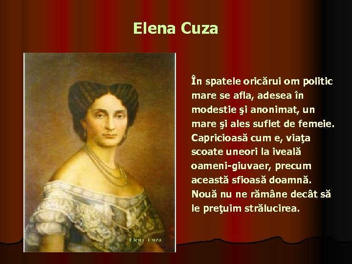 Elena Cuza În spatele oricărui om politic mare se afla, adesea în modestie şi