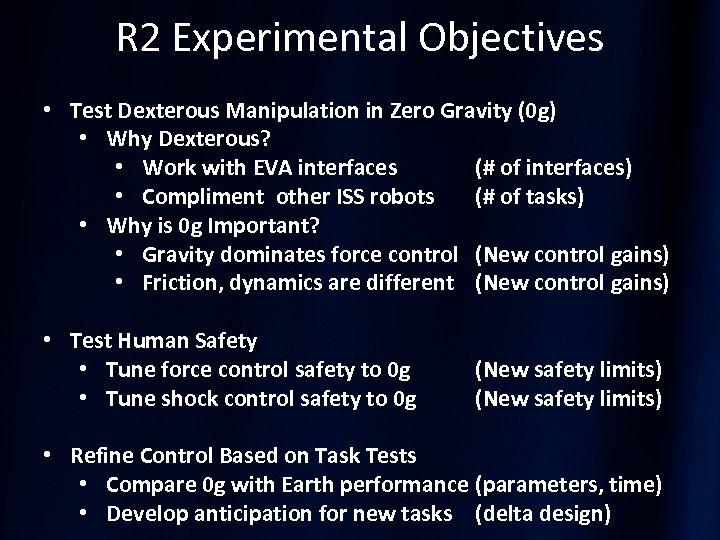 R 2 Experimental Objectives • Test Dexterous Manipulation in Zero Gravity (0 g) •