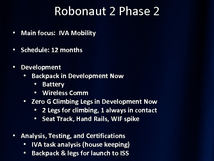 Robonaut 2 Phase 2 • Main focus: IVA Mobility • Schedule: 12 months •