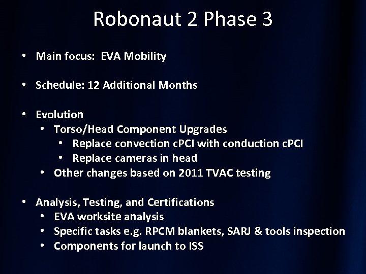 Robonaut 2 Phase 3 • Main focus: EVA Mobility • Schedule: 12 Additional Months
