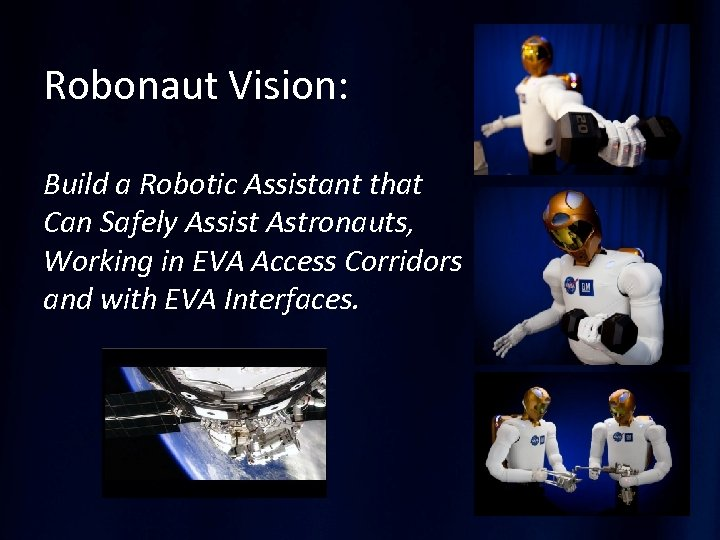 Robonaut Vision: Build a Robotic Assistant that Can Safely Assist Astronauts, Working in EVA
