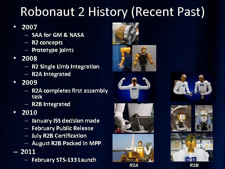 Robonaut 2 History (Recent Past) • 2007 – SAA for GM & NASA –