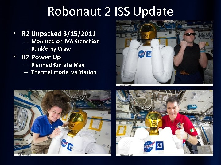 Robonaut 2 ISS Update • R 2 Unpacked 3/15/2011 – Mounted on IVA Stanchion