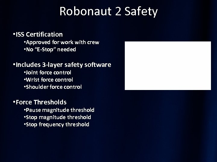 Robonaut 2 Safety • ISS Certification • Approved for work with crew • No