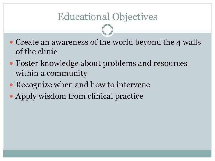 Educational Objectives Create an awareness of the world beyond the 4 walls of the