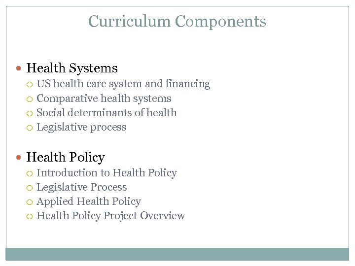Curriculum Components Health Systems US health care system and financing Comparative health systems Social