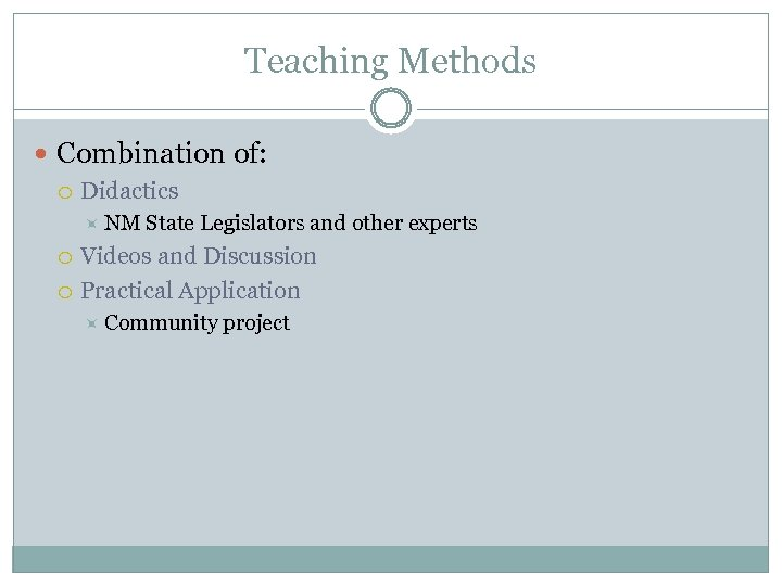 Teaching Methods Combination of: Didactics NM State Legislators and other experts Videos and Discussion