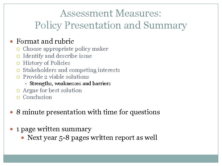 Assessment Measures: Policy Presentation and Summary Format and rubric Choose appropriate policy maker Identify