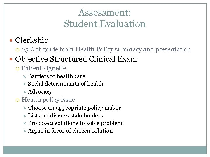 Assessment: Student Evaluation Clerkship 25% of grade from Health Policy summary and presentation Objective