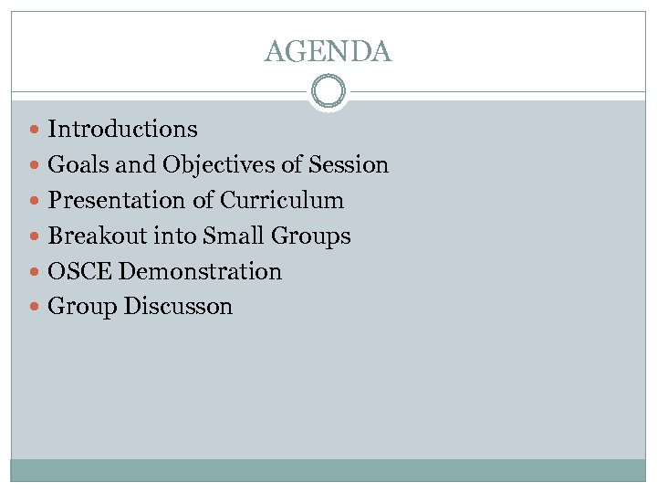 AGENDA Introductions Goals and Objectives of Session Presentation of Curriculum Breakout into Small Groups
