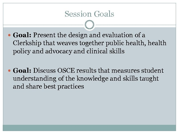 Session Goals Goal: Present the design and evaluation of a Clerkship that weaves together