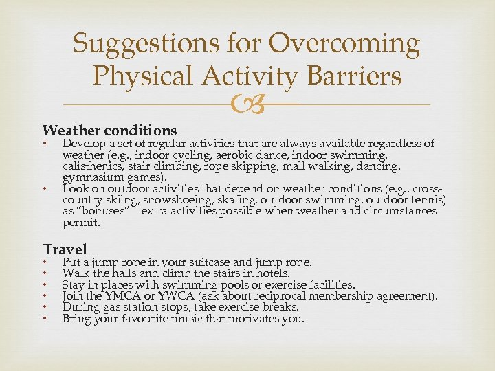 Suggestions for Overcoming Physical Activity Barriers Weather conditions • • Develop a set of