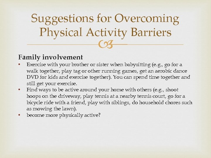 Suggestions for Overcoming Physical Activity Barriers Family involvement • • • Exercise with your