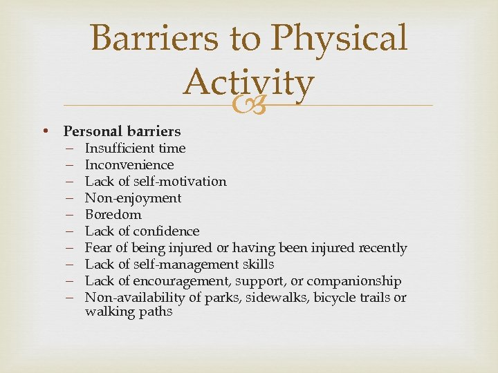 Barriers to Physical Activity • Personal barriers – – – – – Insufficient time