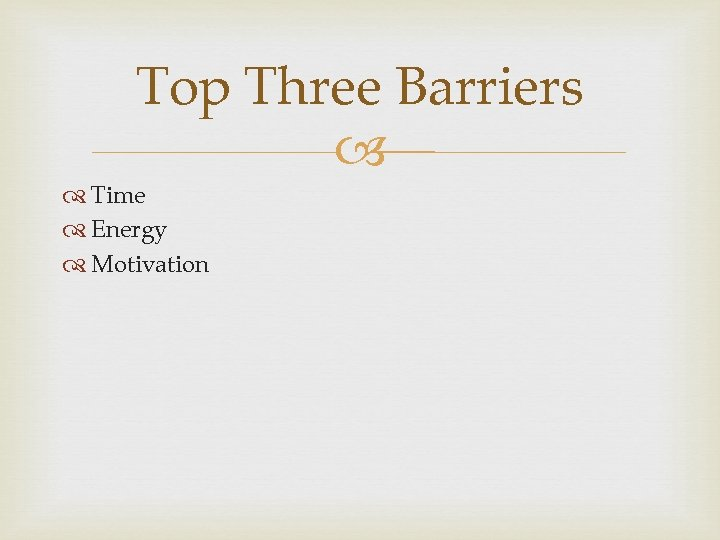 Top Three Barriers Time Energy Motivation