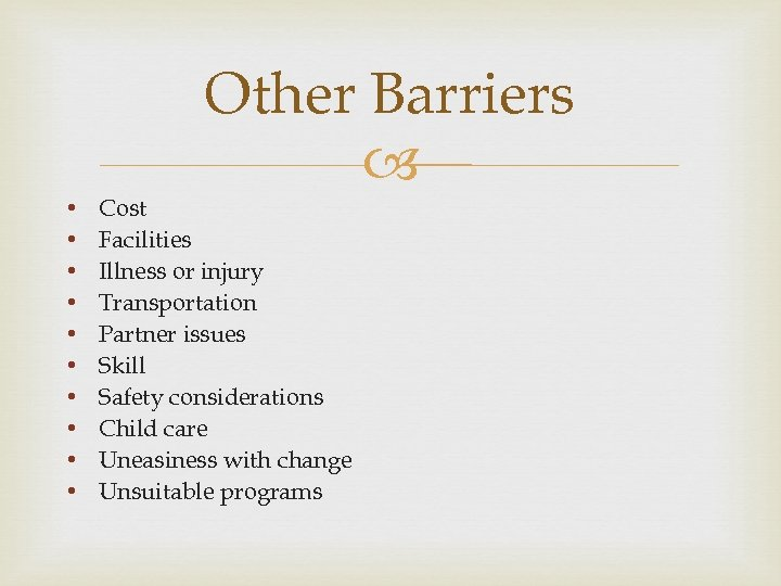 Other Barriers • • • Cost Facilities Illness or injury Transportation Partner issues Skill