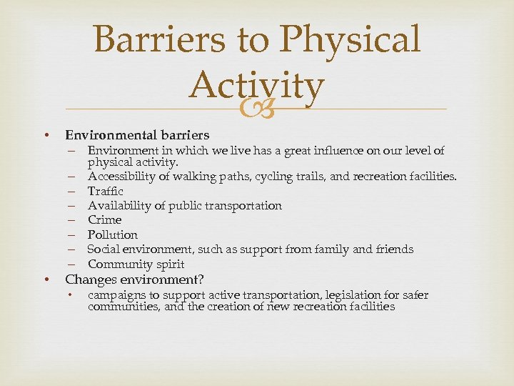 Barriers to Physical Activity • Environmental barriers – – – – • Environment in