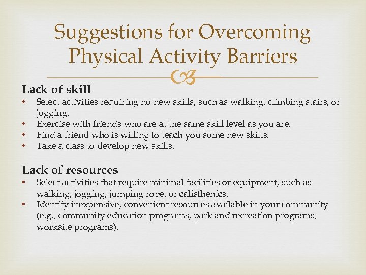 Suggestions for Overcoming Physical Activity Barriers Lack of skill • • Select activities requiring