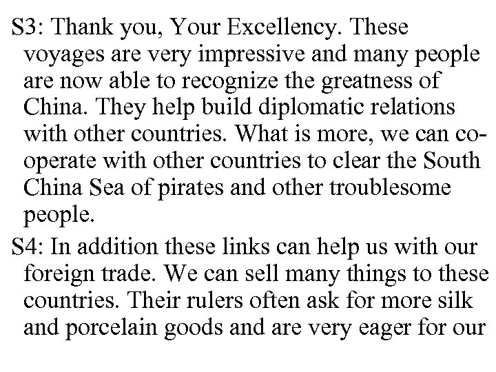 S 3: Thank you, Your Excellency. These voyages are very impressive and many people
