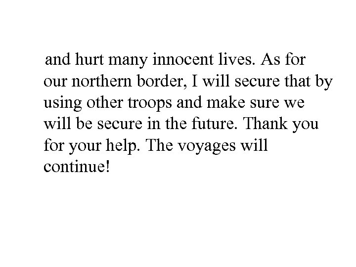 and hurt many innocent lives. As for our northern border, I will secure that