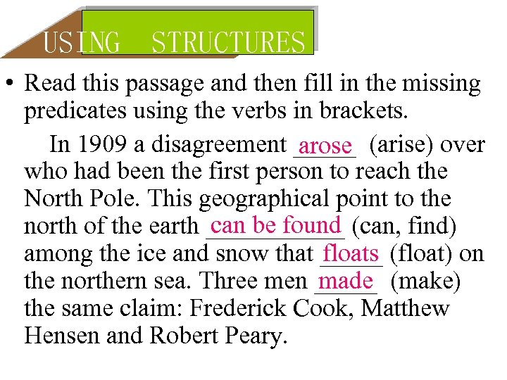 USING STRUCTURES • Read this passage and then fill in the missing predicates using