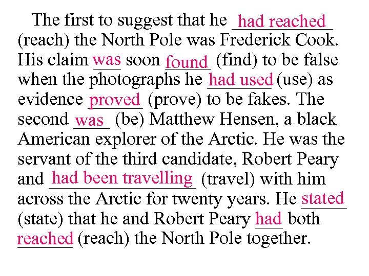 The first to suggest that he ______ had reached (reach) the North Pole was