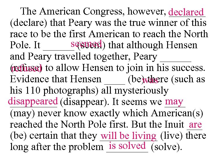 The American Congress, however, declared _______ (declare) that Peary was the true winner of