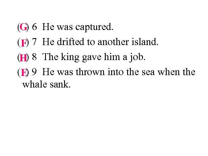 (G) 6 He was captured. ( F) 7 He drifted to another island. (H)