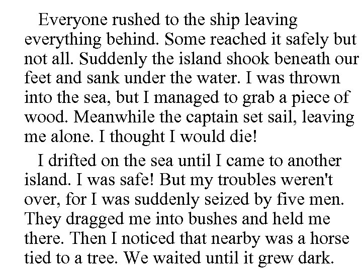 Everyone rushed to the ship leaving everything behind. Some reached it safely but not