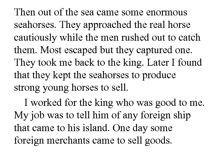 Then out of the sea came some enormous seahorses. They approached the real horse