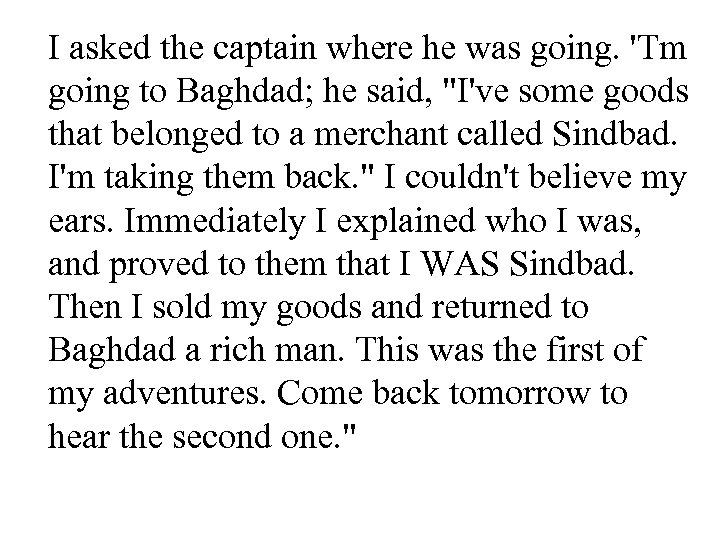 I asked the captain where he was going. 'Tm going to Baghdad; he said,