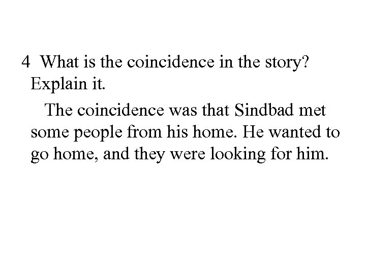 4 What is the coincidence in the story? Explain it. The coincidence was that