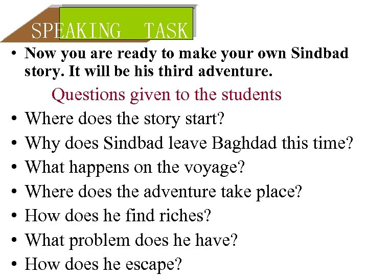 SPEAKING TASK • Now you are ready to make your own Sindbad story. It